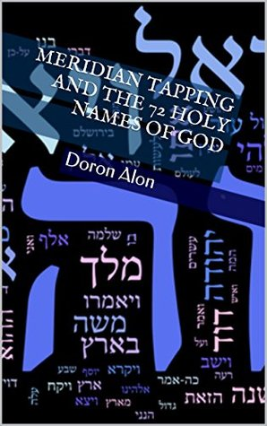 Meridian Tapping And The 72 Holy Names Of God (Tapping Miracles Series Book 4) Doron Alon