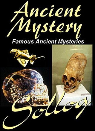 Ancient Mystery Famous Ancient Mysteries  by  Sollog Adoni