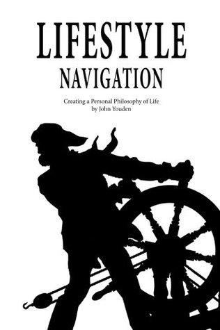 Lifestyle Navigation: Creating a Philosophy of Life John Gordon Youden