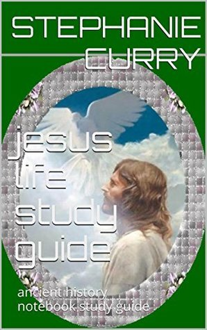 jesus life study guide: ancient history notebook study guide  by  Stephanie Curry