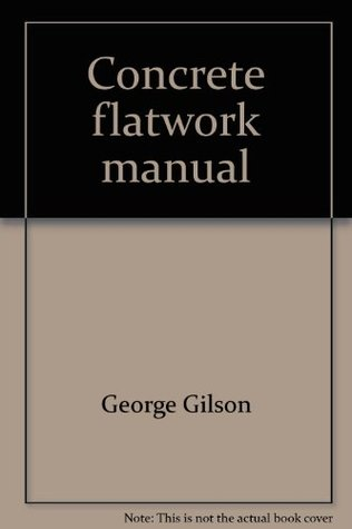 Concrete flatwork manual  by  George Gilson
