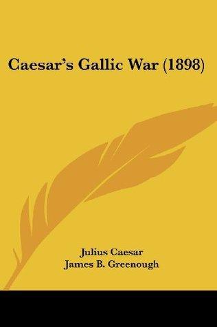 Caesars Gallic War (1898)  by  Gaius Iulius Caesar
