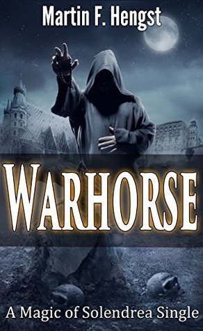 Warhorse: A Magic of Solendrea Single Martin Hengst