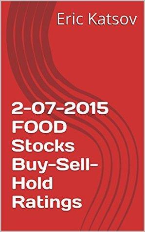 2-07-2015 FOOD Stocks Buy-Sell-Hold Ratings Eric Katsov