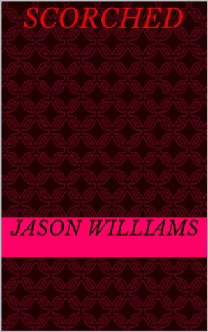 Scorched (the Case book of Scorch 1)  by  Jason Williams