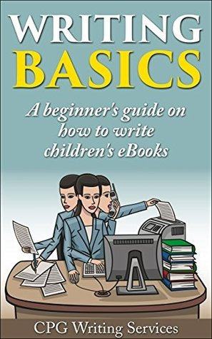 Writing Basics (4): A beginners guide on how to write childrens eBooks (Writing Skills)  by  CPG Writing Services