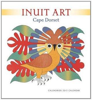 Inuit Art 2013 Calendar: Cape Dorset  by  Pomegranate Communications