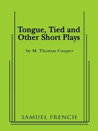 Tongue, Tied and Other Short Plays  by  M. Thomas Cooper