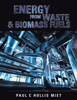 Energy from Waste & Biomass Fuels  by  Paul C Hollis Miet