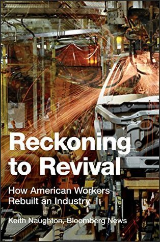 Reckoning to Revival: How American Workers Rebuilt an Industry Keith Naughton