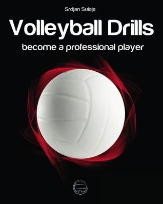Volleyball Drills: Become a professional player  by  Srdjan Sulaja