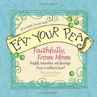 Eat Your Peas Faithfully, Love Mom Cheryl Karpen