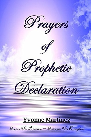 Prayers of Prophetic Declaration  by  Yvonne Martinez