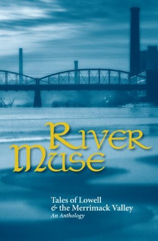 River Muse: Tales of Lowell & The Merrimack Valley  by  Jay Atkinson