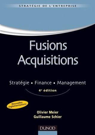 Fusions acquisitions - 4e ed. - Stratégie . Finance . Management : Stratégie . Finance . Management  by  Olivier Meier