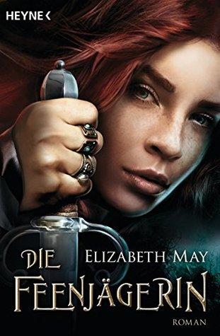 Die Feenjägerin: Roman Elizabeth  May