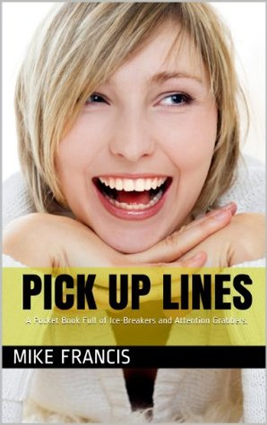 Pick-Up Lines Pocket Book with attention grabbers and ice-breakers.  by  Mike Francis