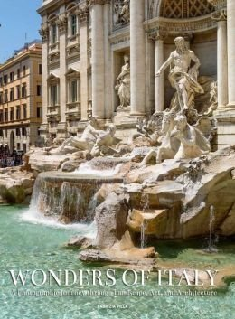 Wonders of Italy: A Photographic Journey through Landscape, Art, and Architecture  by  Giorgio Ferrero