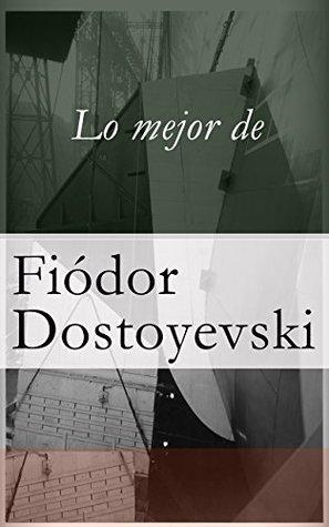 Lo mejor de Dostoyevski Fyodor Dostoyevsky