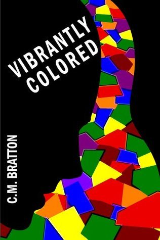 Vibrantly Colored  by  C. M. Bratton
