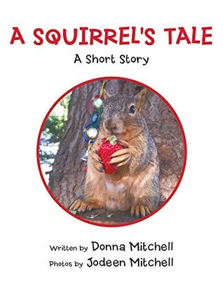 A SQUIRRELS TALE  by  Donna Mitchell