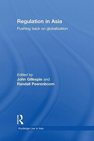 Regulation in Asia: Pushing Back on Globalization  by  John Gillespie