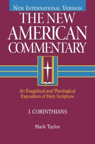 1 Corinthians: An Exegetical and Theological Exposition of Holy Scripture: 28 Mark Taylor