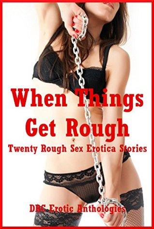 When Things Get Rough: Twenty Rough Sex Erotica Stories  by  Kaddy DeLora