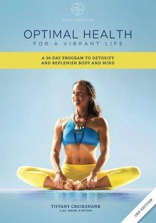 Optimal Health for a Vibrant Life: A 30-Day Program to Detoxify and Replenish Body and Mind Tiffany Cruikshank