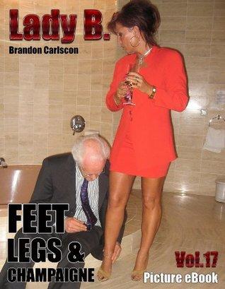 Lady B. Vol.17 Feet & Champagne: LadyB Die Fuss und Leg Fetish Queen Foto-eBook Brandon Carlscon