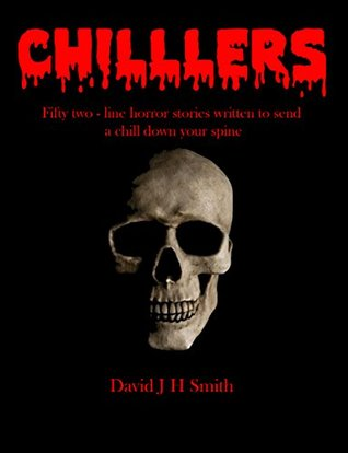 Chillers: Fifty Two-Line Horror Stories David J.H. Smith