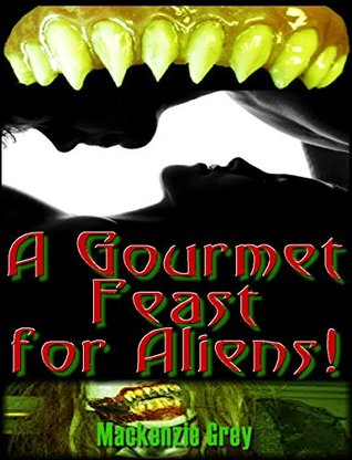 A Gourmet Feast for Aliens! A Story of Awakening Horror Mackenzie Grey