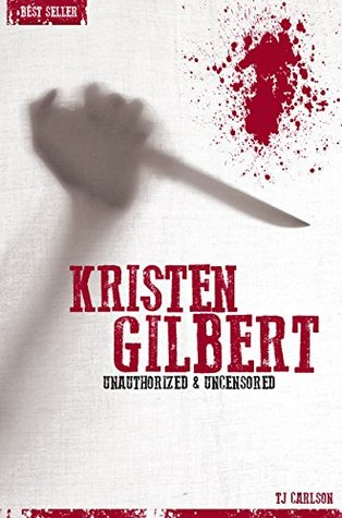 Kristen Gilbert - Serial Killers Unauthorized & Uncensored T.J. Carlson