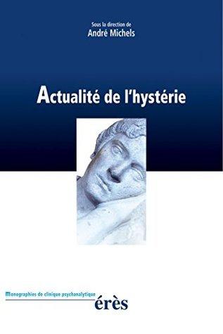 Actualité de lhystérie (Psychanalyse Andre MICHELS