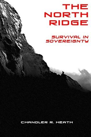 The North Ridge: Survival In Sovereignty (The North Ridge Trilogy Book 1)  by  Chandler Heath