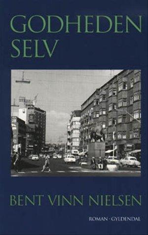 Godheden Selv: Roman Bent Vinn Nielsen