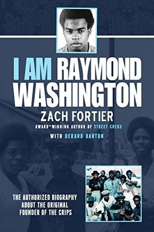I am Raymond Washington: The only authorized biography of the original founder of the Crips  by  Zach Fortier