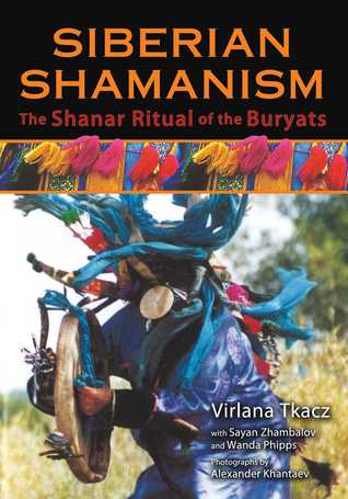 Siberian Shamanism: The Shanar Ritual of the Buryats Virlana Tkacz