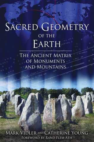 Sacred Geometry of the Earth: The Ancient Matrix of Monuments and Mountains Mark Vidler