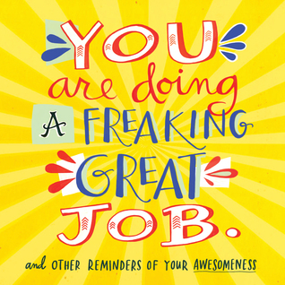 You Are Doing a Freaking Great Job.: And Other Reminders of Your Awesomeness NOT A BOOK