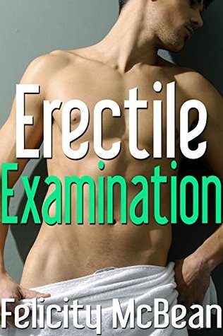 Erectile Examination  by  Felicity McBean
