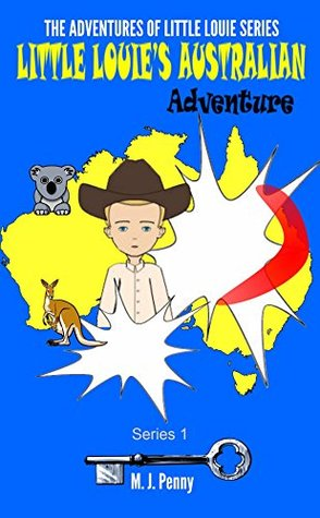 Little Louies Australian Adventure - Kids Books Online: Kids Books Online - Kids Story with Moral (The Adventures of Little Louie - Kids Books Online Book 1) M.J. Penny