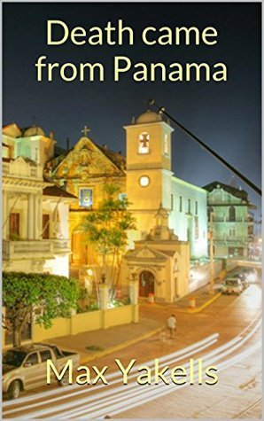 A Panamanian Revenge: He plotted in the grandest of places but he could plan his revenge anywhere Max Yakells