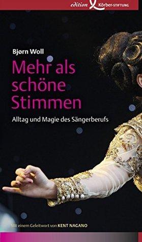 Mehr als schöne Stimmen: Alltag und Magie des Sängerberufs  by  Bjørn Woll