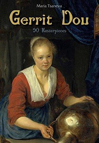 Gerrit Dou: 90 Masterpieces  by  Maria Tsaneva