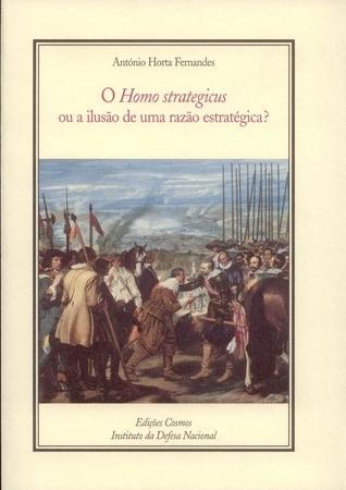 O Homo strategicus ou a ilusão de uma razão estratégica? António Horta Fernandes