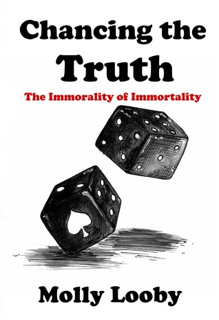 Chancing the Truth (The Immorality of Immortality #3)  by  Molly Looby