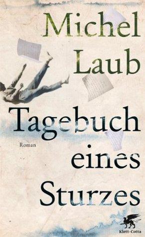 Tagebuch eines Sturzes: Roman Michel Laub
