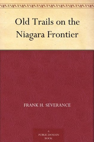 Old Trails on the Niagara Frontier Frank H. Severance