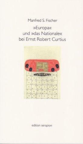 Europa und das Nationale bei Ernst Robert Curtius  by  Manfred S. Fischer